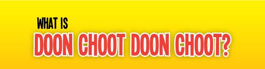 Doon Choot Doon Choot!